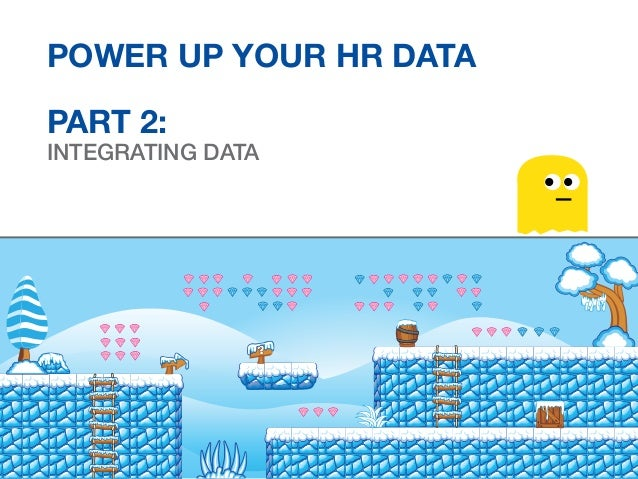 Power Up Your HR Data PART 2: INTEGRATING Data