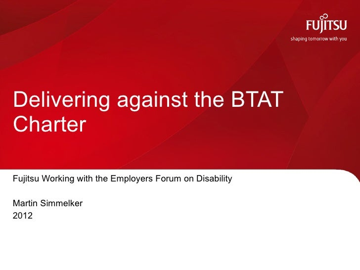 Delivering against the BTATCharterFujitsu Working with the Employers Forum on DisabilityMartin Simmelker2012