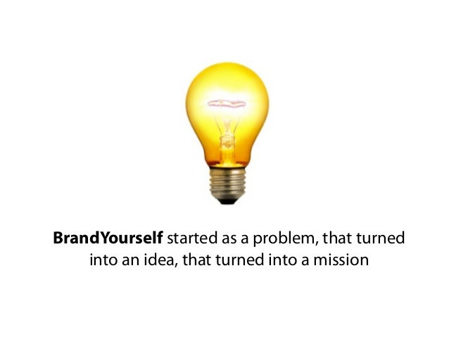 BrandYourself started as a problem, that turned    into an idea, that turned into a mission