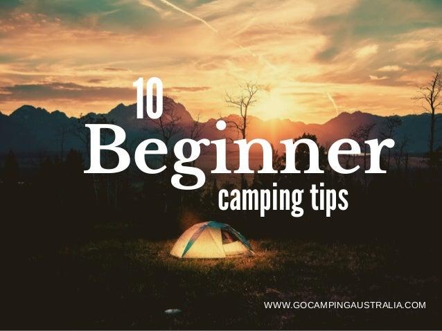Beginner 10 camping tips WWW.GOCAMPINGAUSTRALIA.COM