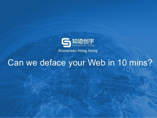 Knownsec Hong Kong  Can we deface your Web in 10 mins?