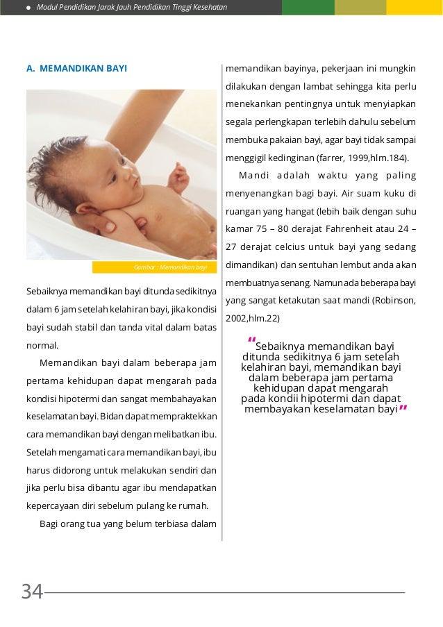Modul Pendidikan Jarak Jauh Pendidikan Tinggi Kesehatan 34 A. MEMANDIKAN BAYI  Sebaiknya memandikan bayi ditunda sedikit...
