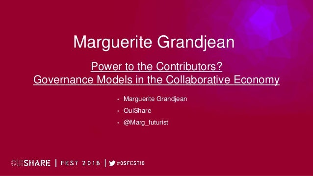 Marguerite Grandjean • Marguerite Grandjean • OuiShare • @Marg_futurist Power to the Contributors? Governance Models in th...