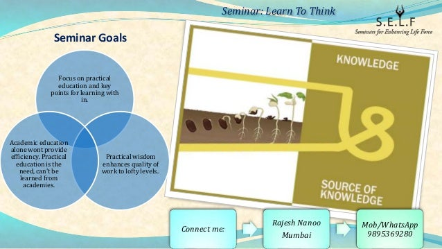 Seminar Goals Focus on practical education and key points for learning with in. Practical wisdom enhances quality of work ...