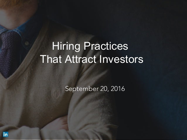 Hiring Practices That Attract Investors ​ September 20, 2016