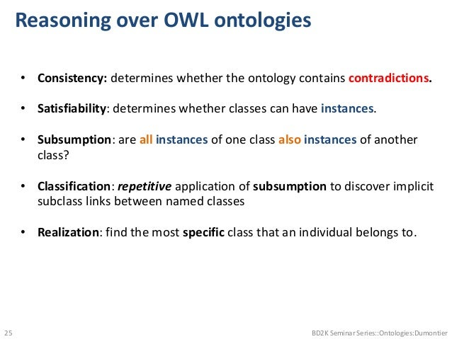 Reasoning over OWL ontologies • Consistency: determines whether the ontology contains contradictions. • Satisfiability: de...