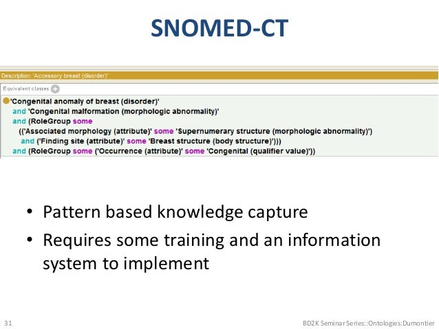SNOMED-CT • Pattern based knowledge capture • Requires some training and an information system to implement BD2K Seminar S...