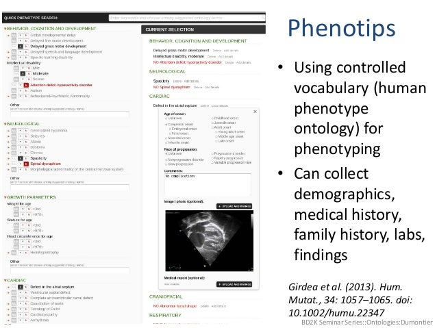 Phenotips • Using controlled vocabulary (human phenotype ontology) for phenotyping • Can collect demographics, medical his...