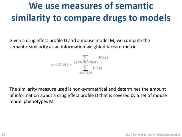 We use measures of semantic similarity to compare drugs to models BD2K Seminar Series::Ontologies:Dumontier38 Given a drug...