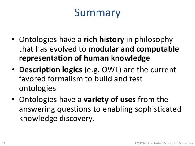 Summary • Ontologies have a rich history in philosophy that has evolved to modular and computable representation of human ...