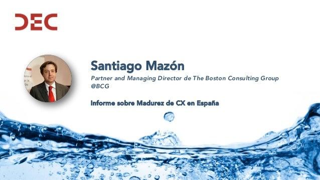 Santiago Mazón Partner and Managing Director de The Boston Consulting Group @BCG Informe sobre Madurez de CX en España