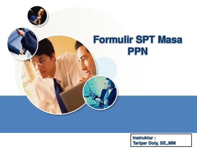 LOGO Formulir SPT Masa PPN Instruktur : Taripar Doly, SE.,MM