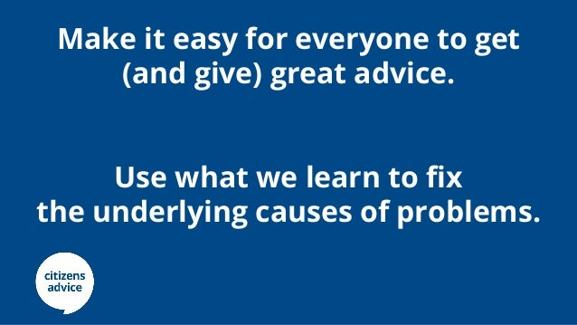 Make it easy for everyone to get (and give) great advice. Use what we learn to fix the underlying causes of problems.