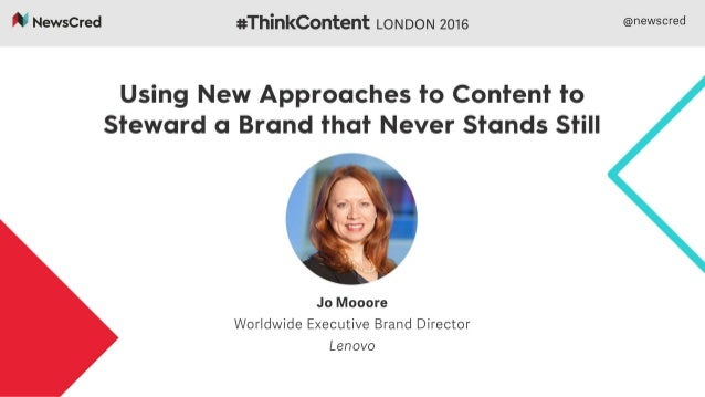 Stewarding a brand that never stands still Jo Moore – Worldwide Executive Brand Director 2016 Lenovo. All rights reserved.