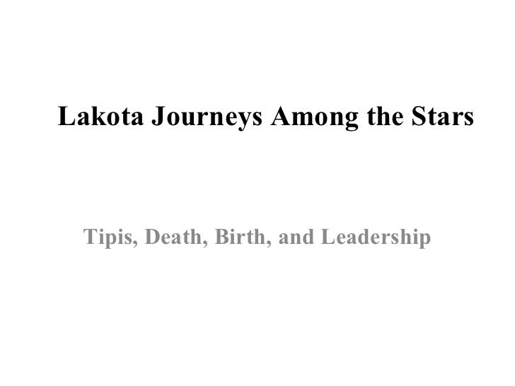 Lakota Journeys Among the Stars Tipis, Death, Birth, and Leadership