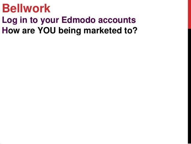 BellworkLog in to your Edmodo accountsHow are YOU being marketed to?