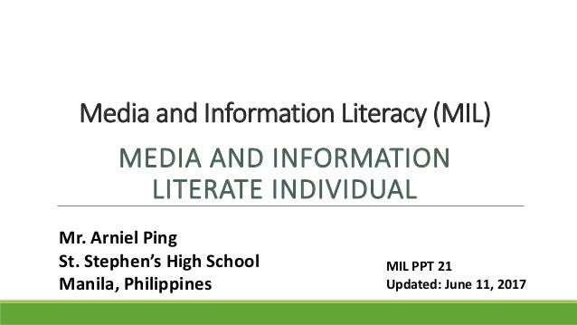 Media and Information Literacy (MIL) MEDIA AND INFORMATION LITERATE INDIVIDUAL Mr. Arniel Ping St. Stephen's High School M...