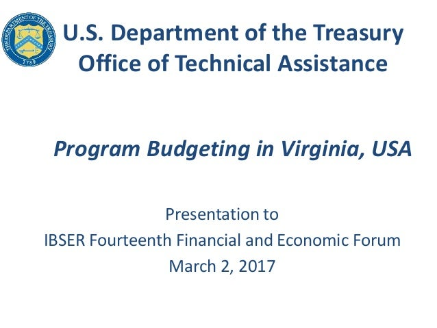 U.S. Department of the Treasury Office of Technical Assistance Program Budgeting in Virginia, USA Presentation to IBSER Fo...