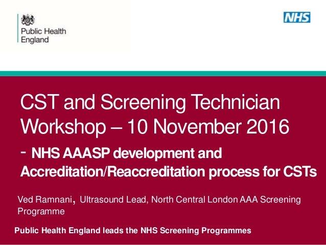 CST and Screening Technician Workshop – 10 November 2016 - NHSAAASP development and Accreditation/Reaccreditation process ...