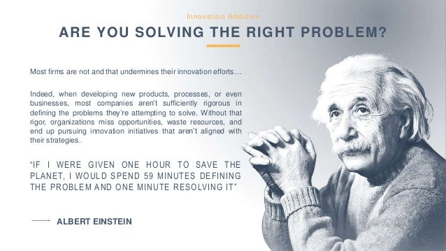 Innovation Ambition ARE YOU SOLVING THE RIGHT PROBLEM? Most firms are not and that undermines their innovation efforts… In...