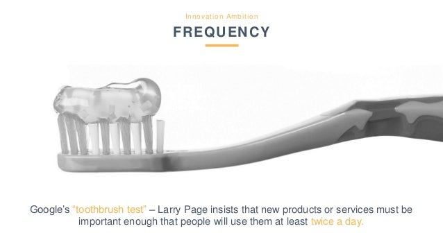 """Innovation Ambition FREQUENCY Google's """"toothbrush test"""" – Larry Page insists that new products or services must be import..."""