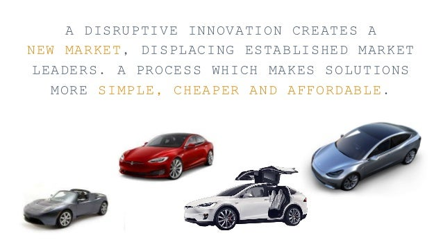 A DISRUPTIVE INNOVATION CREATES A NEW MARKET, DISPLACING ESTABLISHED MARKET LEADERS. A PROCESS WHICH MAKES SOLUTIONS MORE ...
