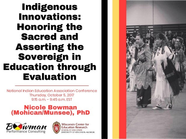 Indigenous Innovations: Honoring the Sacred and Asserting the Sovereign in Education through Evaluation Nicole Bowman (Moh...