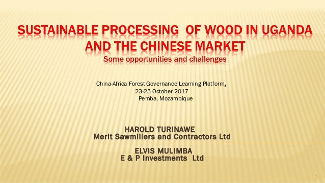 HAROLD TURINAWE Merit Sawmillers and Contractors Ltd ELVIS MULIMBA E & P Investments Ltd China-Africa Forest Governance Le...