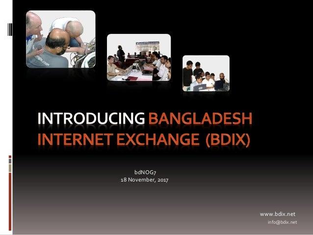 info@bdix.net bdNOG7 18 November, 2017 www.bdix.net