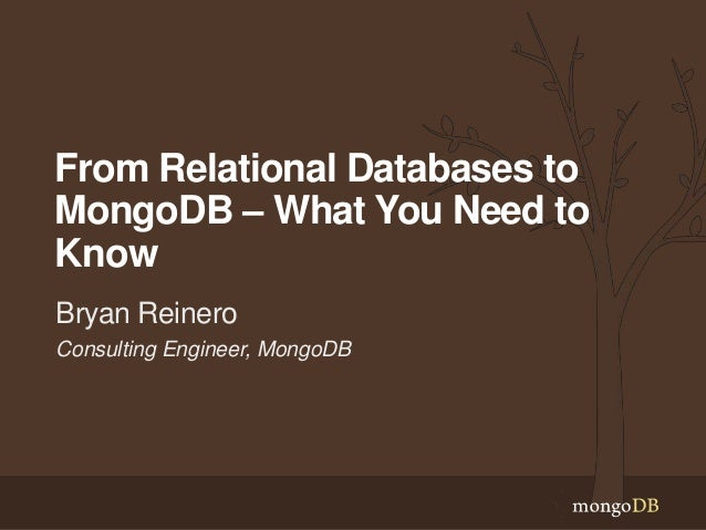 From Relational Databases to MongoDB – What You Need to Know Bryan Reinero Consulting Engineer, MongoDB