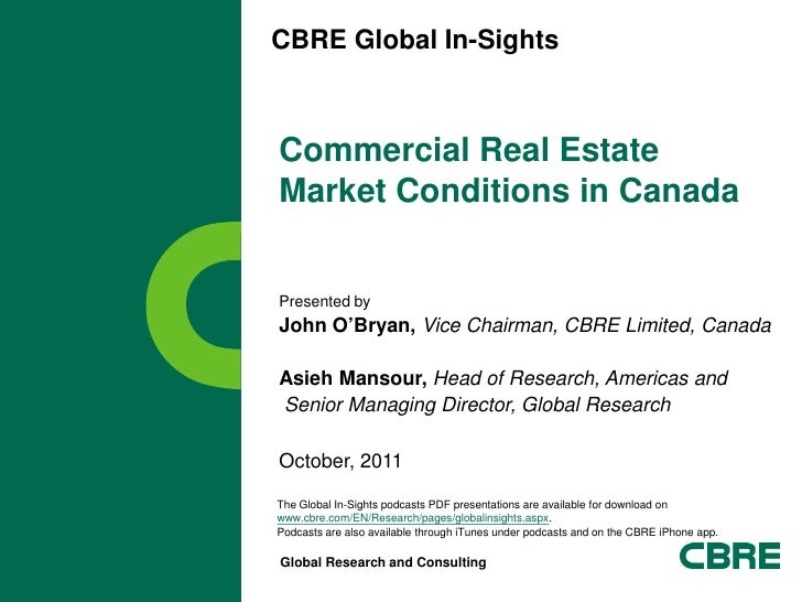 CBRE Global In-SightsCommercial Real EstateMarket Conditions in CanadaPresented byJohn O'Bryan, Vice Chairman, CBRE Limite...