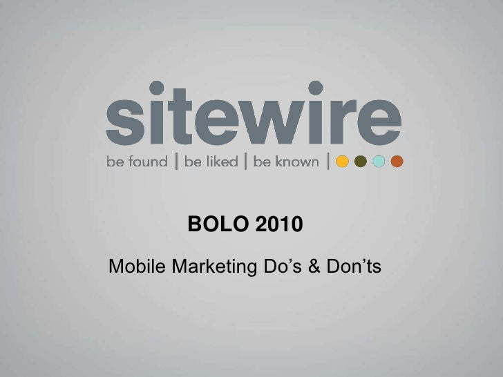 BOLO 2010<br />Mobile Marketing Do's & Don'ts<br />