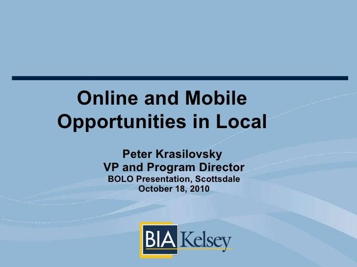 Peter Krasilovsky  VP and Program Director BOLO Presentation, Scottsdale October 18, 2010 Online and Mobile Opportunities ...