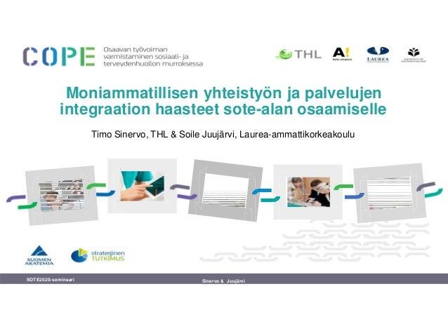 Moniammatillisen yhteistyön ja palvelujen integraation haasteet sote-alan osaamiselle SOTE2020-seminaari Sinervo & Juujärv...