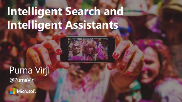 @PurnaVirji Intelligent Search and Intelligent Assistants Purna Virji @PurnaVirji