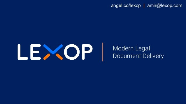Modern Legal Document Delivery angel.co/lexop | amir@lexop.com