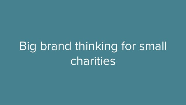 Big brand thinking for small charities