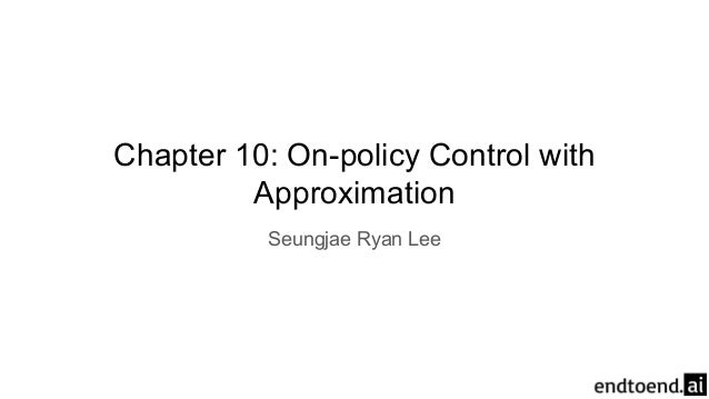 Chapter 10: On-policy Control with Approximation Seungjae Ryan Lee