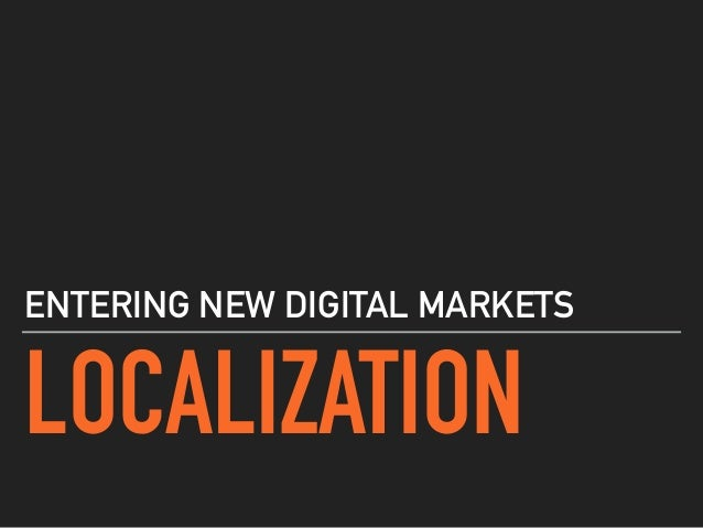 LOCALIZATION ENTERING NEW DIGITAL MARKETS