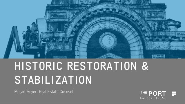 HISTORIC RESTORATION & STABILIZATION Megan Meyer, Real Estate Counsel