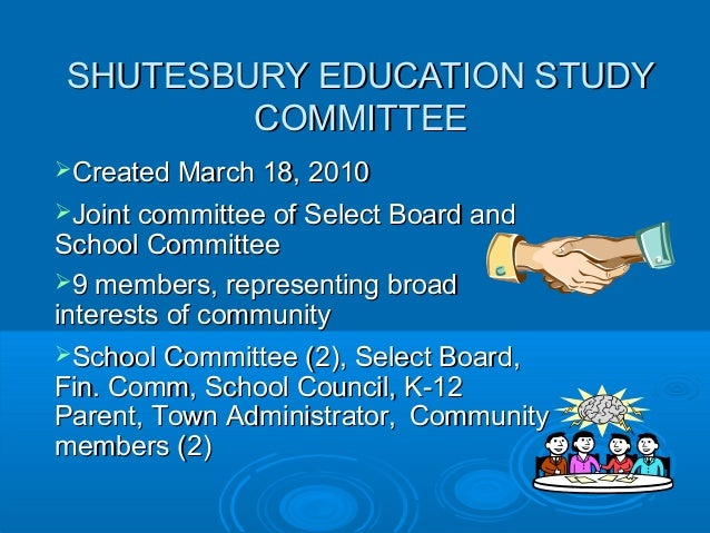 SHUTESBURY EDUCATION STUDYSHUTESBURY EDUCATION STUDY COMMITTEECOMMITTEE Created March 18, 2010Created March 18, 2010 Joi...