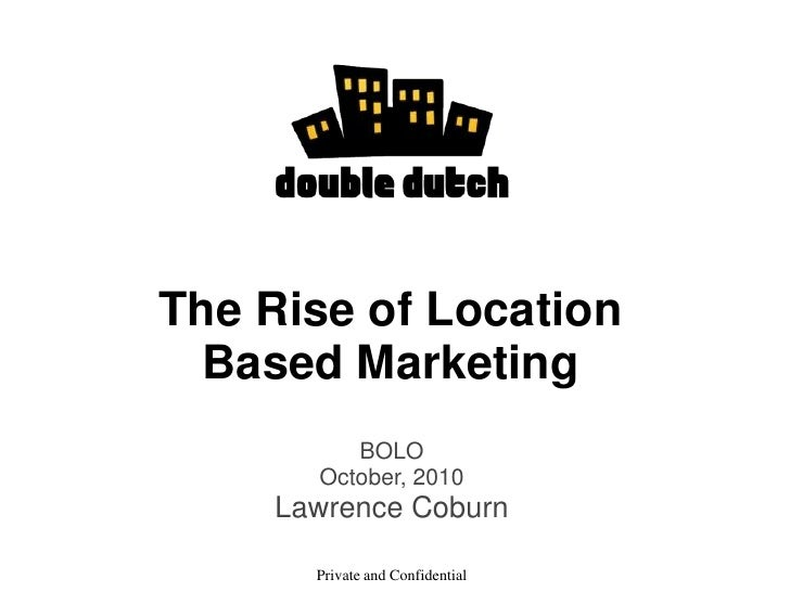 The Rise of Location Based Marketing<br />BOLO<br />October, 2010<br />Lawrence Coburn<br />Private and Confidential<br />