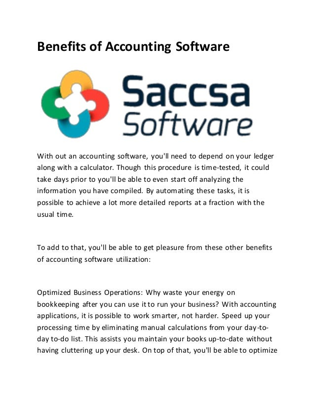 Benefits of Accounting Software With out an accounting software, you'll need to depend on your ledger along with a calcula...