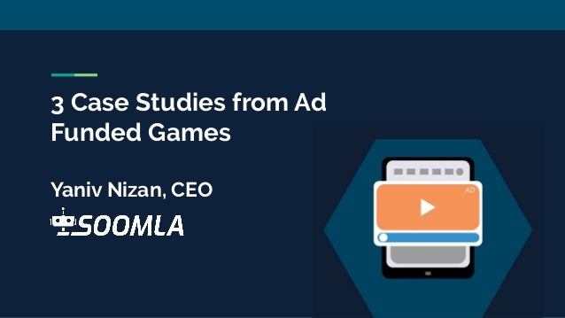 3 Case Studies from Ad Funded Games Yaniv Nizan, CEO