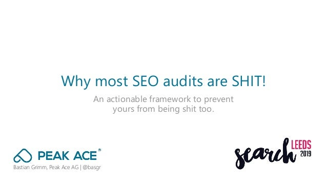 Bastian Grimm, Peak Ace AG   @basgr An actionable framework to prevent yours from being shit too. Why most SEO audits are ...