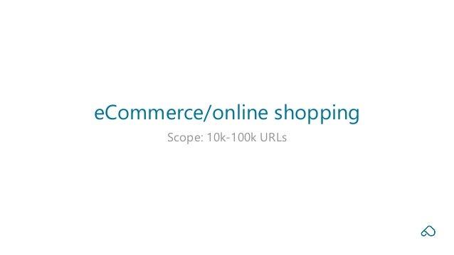 Scope: 10k-100k URLs eCommerce/online shopping