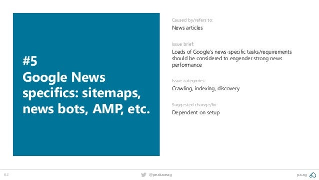 pa.ag@peakaceag62 #5 Google News specifics: sitemaps, news bots, AMP, etc. Caused by/refers to: News articles Issue brief:...