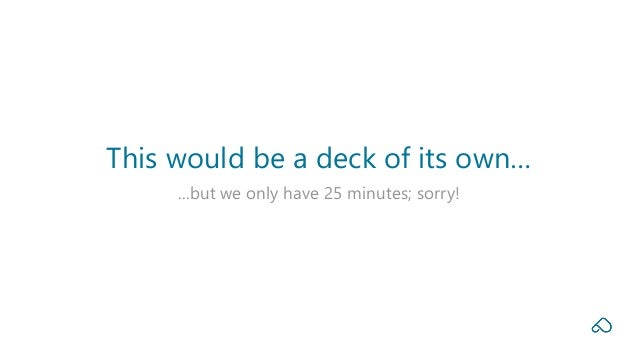 ...but we only have 25 minutes; sorry! This would be a deck of its own…