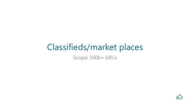 Scope: 500k+ URLs Classifieds/market places