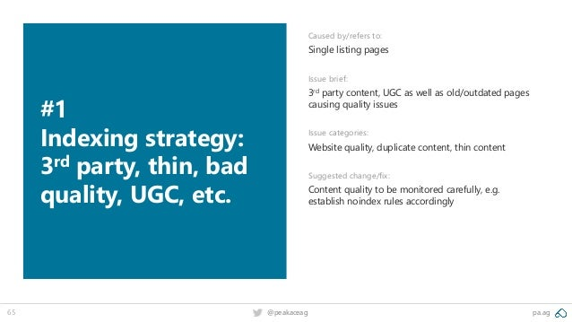 pa.ag@peakaceag65 #1 Indexing strategy: 3rd party, thin, bad quality, UGC, etc. Caused by/refers to: Single listing pages ...